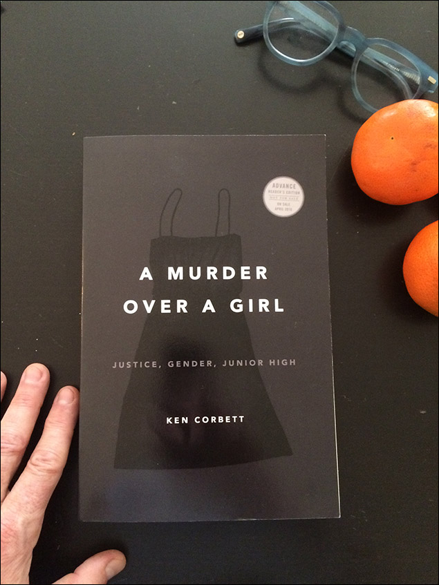 4:45 PM Reading Ken Corbett's Murder Over A Girl, A psychologist's gripping, troubling, and moving exploration of the brutal murder of a possibly transgender middle school student by an eighth grade classmate. True story.