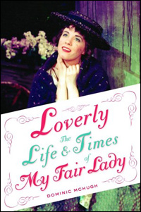 Cover art for &quot;Loverly: The Life &amp; Times of <i>My Fair Lady</i>&quot;