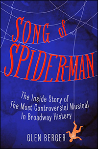 "Cover art for ""Song of Spider-Man: The Inside Story of the Most Controversial Musical in Broadway History"